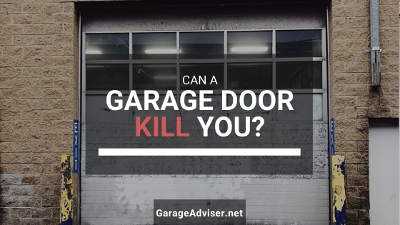 can a garage door kill you